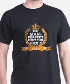 No Man is Perfect Except Those Born in 1953 T-Shir
