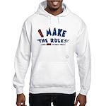 I Make the Rules funny Hooded Sweatshirt