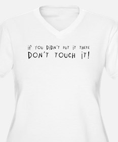 Don't Touch It! T-Shirt