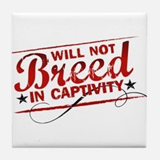 Will Not Breed in Captivity Tile Coaster