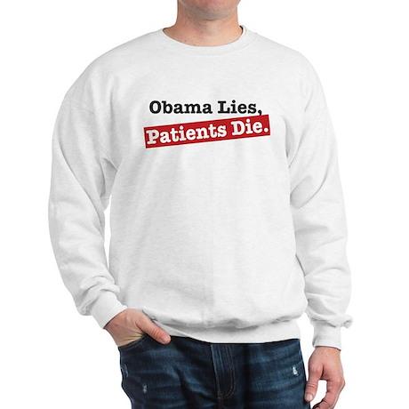 Obama Lies Patients Die Sweatshirt