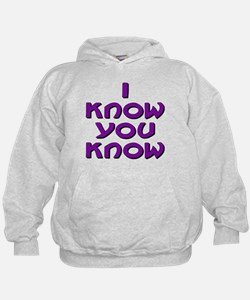 I Know You Know Hoodie