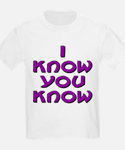 I Know You Know T-Shirt