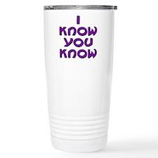 I Know You Know Travel Mug