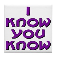 I Know You Know Tile Coaster