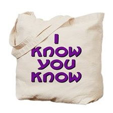 I Know You Know Tote Bag