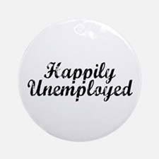 Happily Unemployed Ornament (Round)