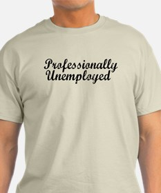 Professionally Unemployment T-Shirt