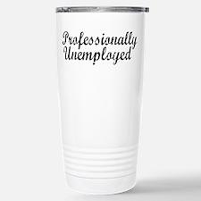 Professionally Unemployment Travel Mug