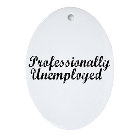 Professionally Unemployment Oval Ornament