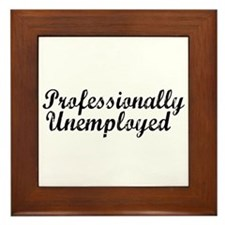 Professionally Unemployment Framed Tile