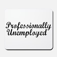 Professionally Unemployment Mousepad