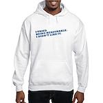 be reasonable Hooded Sweatshirt