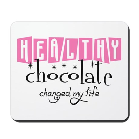 Healthy Chocolate Changed My Mousepad