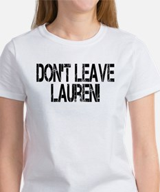 Don't Leave Lauren Women's T-Shirt