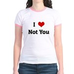 I Love Not You Jr. Ringer T-Shirt
