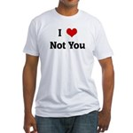 I Love Not You Fitted T-Shirt