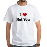 I Love Not You White T-Shirt