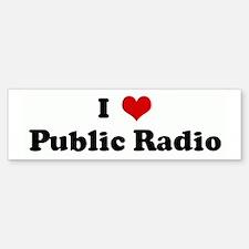 I Love Public Radio Bumper Bumper Bumper Sticker