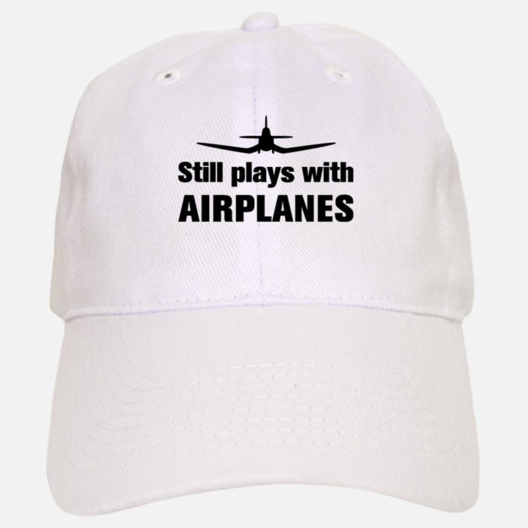 Still plays with Airplanes-Co Baseball Baseball Cap