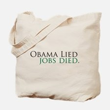 Obama Lied Jobs Died Tote Bag