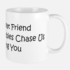 If the zombies chase us Mug