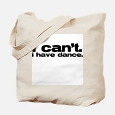 i cant. i have dance. Tote Bag