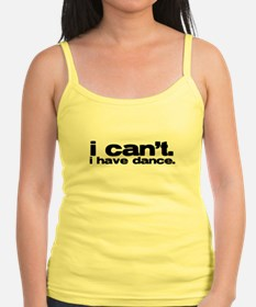 i cant. i have dance. Tank Top