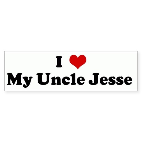 I Love My Uncle Jesse Bumper Sticker