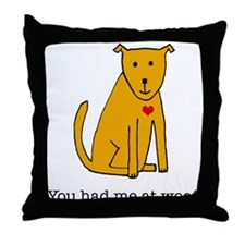 You had me at woof Throw Pillow