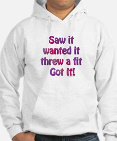 Saw it, wanted it, ... Hoodie