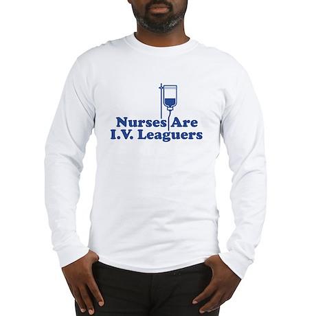 Nurses Are I.V. Leaguers Long Sleeve T-Shirt