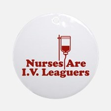 Nurses Are I.V. Leaguers Ornament (Round)