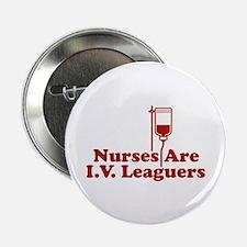 """Nurses Are I.V. Leaguers 2.25"""" Button"""