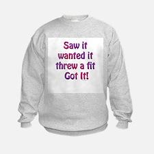 Saw it, wanted it, ... Sweatshirt