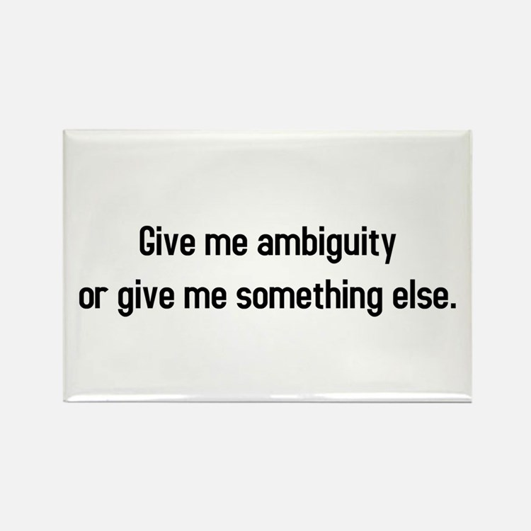 Give me Ambiguity Rectangle Magnet