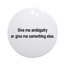 Give me Ambiguity Ornament (Round)