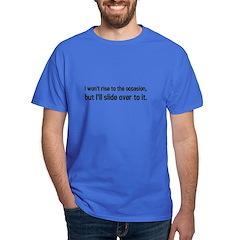 I won't rise, I'll slide T-Shirt