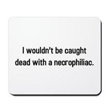 Caught dead with necrophiliac Mousepad