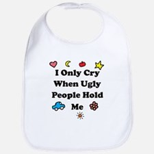 I Only Cry When Ugly People H Bib