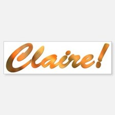 Claire! Design #814 Bumper Bumper Bumper Sticker