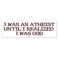 I was an atheist ... Bumper Bumper Sticker