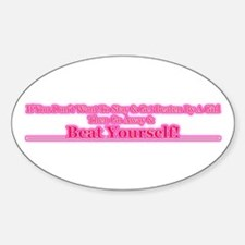 Go Away & Beat Yourself! Oval Decal