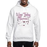Wine Today, Gone Tomorrow Hooded Sweatshirt