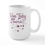 Wine Today, Gone Tomorrow Large Mug
