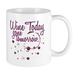 Wine Today, Gone Tomorrow Mug