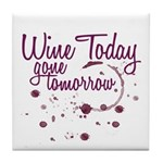 Wine Today, Gone Tomorrow Tile Coaster