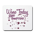 Wine Today, Gone Tomorrow Mousepad