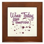 Wine Today, Gone Tomorrow Framed Tile