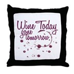 Wine Today, Gone Tomorrow Throw Pillow